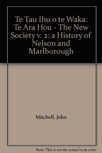 9781869692940: Te Tau Ihu o te Waka: Te Ara Hou - The New Society v. 2: a History of Nelson and Marlborough