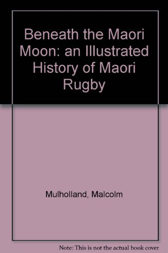 9781869693053: Beneath the Maori Moon: an Illustrated History of Maori Rugby