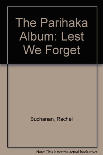 The Parihaka Album: Lest We Forget: Rachel Buchanan
