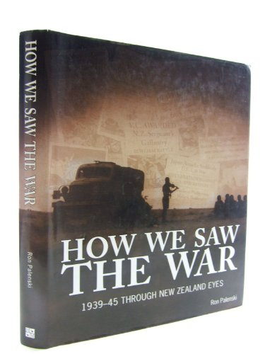 How We Saw the War : 1939-45 Through New Zealand Eyes: Palenski, Ron