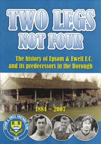 9781869833589: Two Legs Not Four: The History of Epsom and Ewell F.C. and Its Predecessors in the Borough