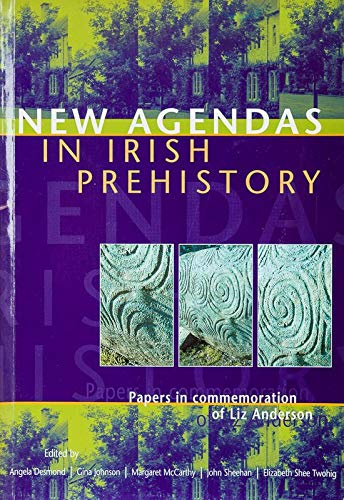 New Agendas in Irish Prehistory: Papers in: Angela Desmond (Editor),