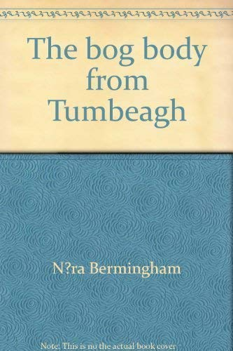 9781869857776: The Bog Body from Tumbeagh