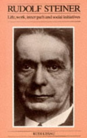 Rudolf Steiner: His Life, Work, Inner Path and Social Initiatives (Social ecology series) 1st Edi...