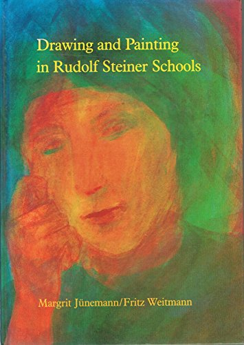Drawing and Painting in Rudolf Steiner Schools (Learning Resources): Junemann, Magrit, Weitmann, ...