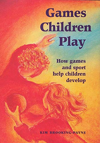 Games Children Play: How Games and Sport Help Children Develop (Paperback): Kim Brooking Payne