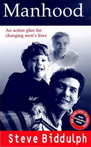 Manhood: An Action Plan for Changing Men's: Biddulph, Steve