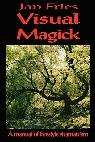 Visual Magick: A Manual of Freestyle Shamanism: Fries, Jan