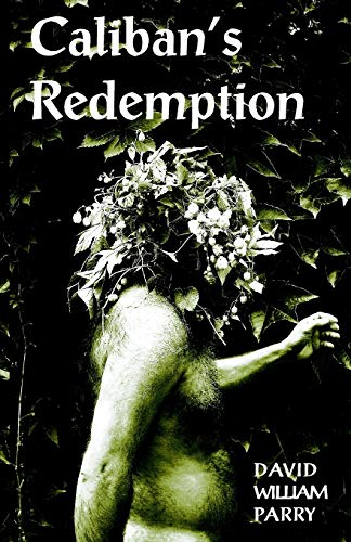 Caliban's Redemption (Paperback): David Parry