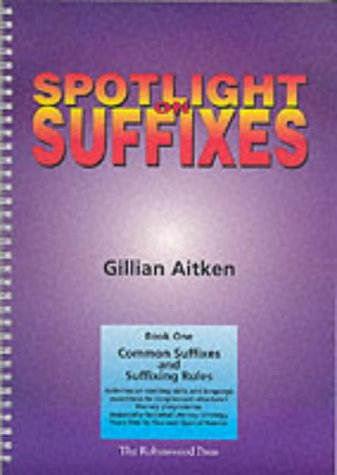 Spotlight on Suffixes Book 1: Common Suffixes and Suffixing Rules: Common Suffixes and Suffixing ...