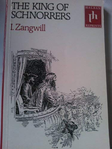 King of Schnorrers (Halban reprints): Zangwill, Israel
