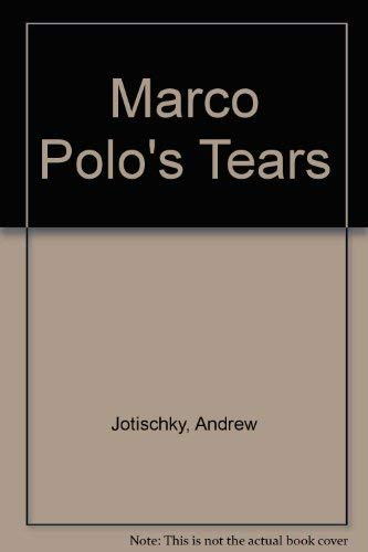Marco Polo's Tears (1870015290) by ANDREW JOTISCHKY