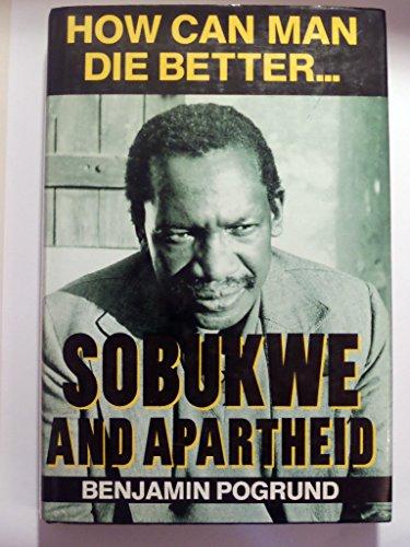 9781870015332: How Can Man Die Better.: Sobukwe and Apartheid