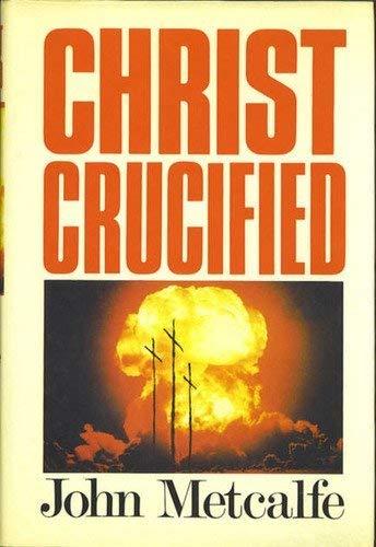 CHRIST CRUCIFIED: Metcalfe, John