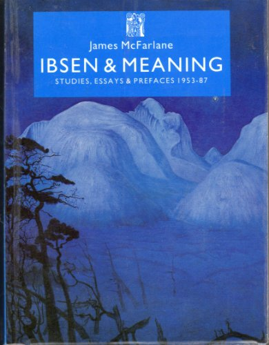 Ibsen and Meaning: Studies, Essays and Prefaces, 1953-87 (Series A: Scandinavian Literary History and Criticism) (1870041070) by James McFarlane