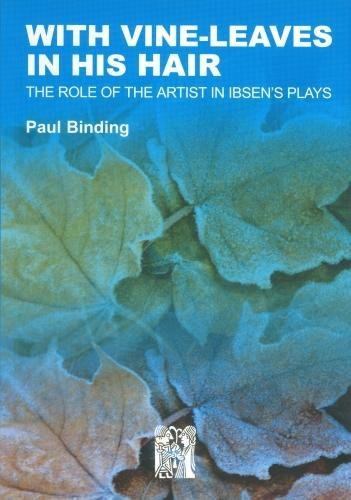 With Vine-Leaves in His Hair: The Role of the Artist in Ibsen's Plays: Binding, Paul