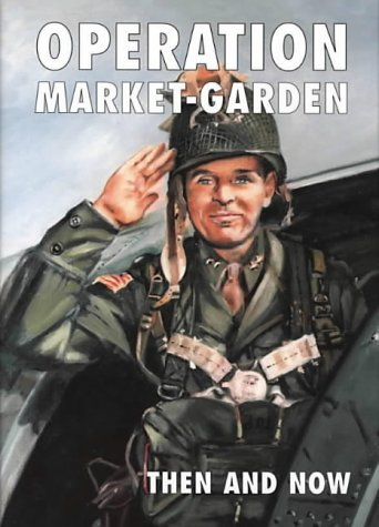 Operation Market-garden Then And Now (v. 1): Margry, Karel