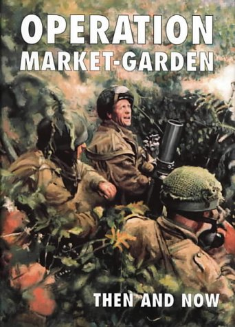 Operation Market-Garden Then and Now Vol 2: Edited by Karel