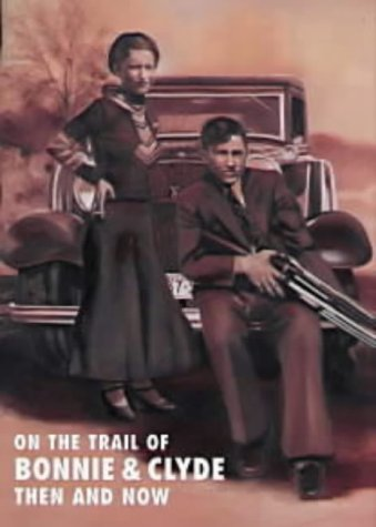 9781870067515: On the Trail of Bonnie and Clyde Then and Now