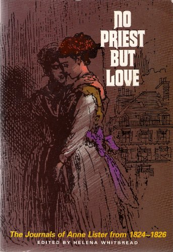 No Priest But Love: Journals of Anne: Lister, Anne