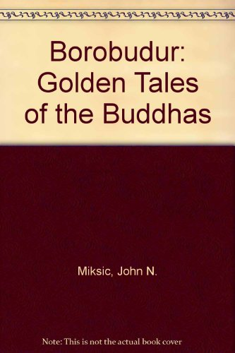 Borobudur Golden Tales of the Buddhas: Miksic, John & Marcello Tranchini