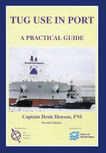 Tug Use in Port: A Practical Guide: Hensen, Henk