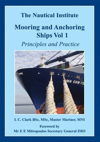 Mooring and Anchoring Ships: Principles and Practice: Vol. 1: I. C. Clark