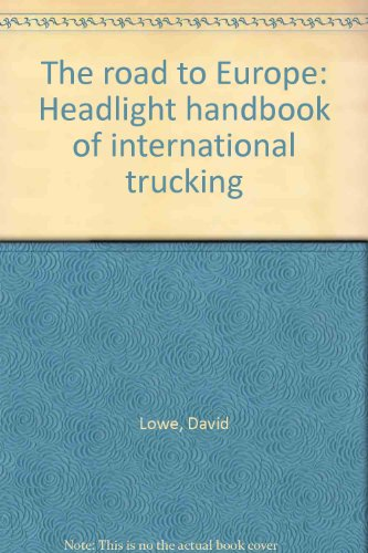 The road to Europe: Headlight handbook of international trucking (187009350X) by Lowe, David