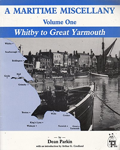 A MARITIME MISCELLANY: VOLUME ONE: WHITBY TO GREAT YARMOUTH. (9781870094115) by Dean. Parkin
