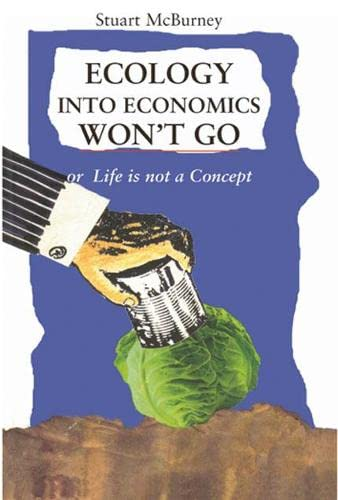Ecology Into Economics Won't Go; Or, Life Is Not A Concept (SCARCE REVISED EDITION SIGNED BY THE ...