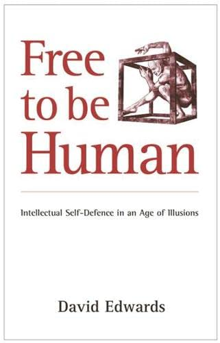 9781870098564: Free to be Human: Intellectual Self-defence in an Age of Illusions