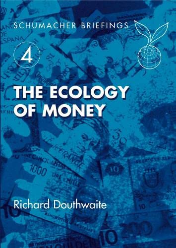 The Ecology of Money (Schumacher Briefings): Richard Douthwaite; R.