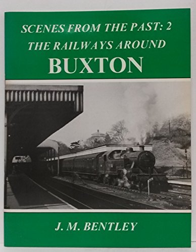 9781870119016: The Railways Around Buxton: Scenes from the Past: 2