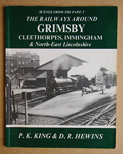 9781870119047: The Railways Around Grimsby, Cleethorpes Immingham & North East Lincolnshire