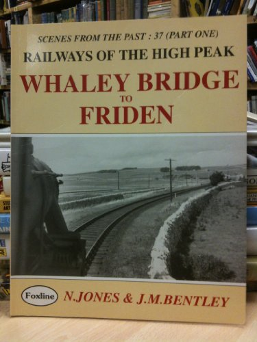 9781870119627: Railways of the High Peak: Whaley Bridge to Friden (Scenes from the Past)