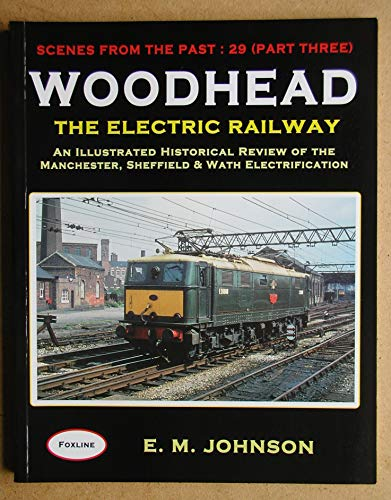 Woodhead: The Electric Railway. Scenes from the Past 29, ( Part Three ) An Illustrated Historical...