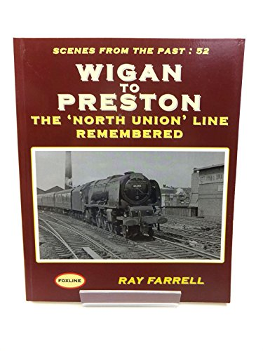 9781870119887: Wigan to Preston: The North Union Line Remembered