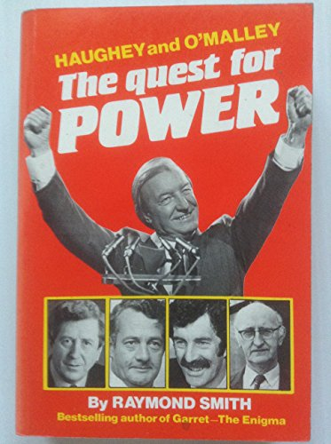 The Quest for Power: Haughey and O'Malley: Smith, Raymond