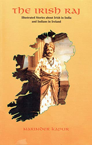 THE IRISH RAJ: Illustrated Stories about Irish in India and Indians in Ireland: Kapur, Narinder
