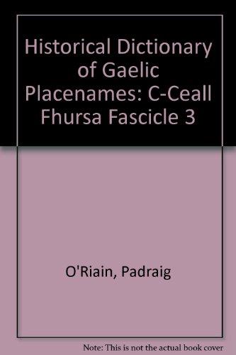 Historical Dictionary of Gaelic Placenames: Focloir Stairiuil Aitainmneacha Na Gaeilge: Padraig O ...