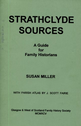 Strathclyde sources: A guide for family historians to the genealogical resources of Glasgow, Argyll and Bute, Ayrshire, Dunbartonshire, Lanarkshire, Renfrewshire, Stirlingshire (part) (1870186044) by Miller, Susan