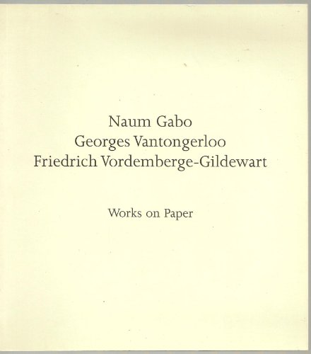 Naum Gabo, Georges Vantongerloo, Friedrich Vordemberge-Gildewart: Works on Paper, 24 October-15 ...