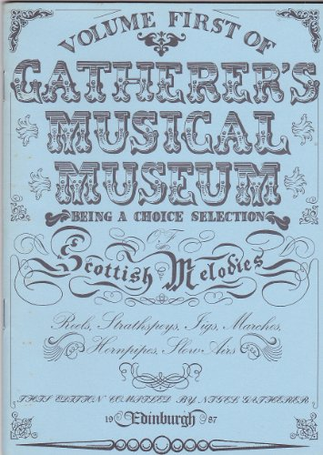 9781870296007: Gatherer's Musical Museum: Being a Choice Selection of Scottish Melodies Volume 1
