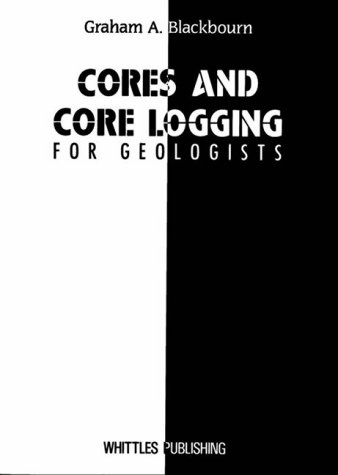 Cores and Core Logging for Geologists: Blackbourn, Graham A.