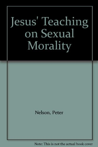 Jesus' Teaching on Sexual Morality (1870325265) by Peter Nelson