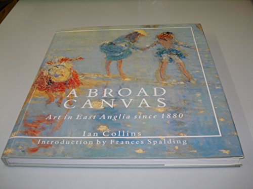 9781870337069: A Broad Canvas: Art in East Anglia Since 1880
