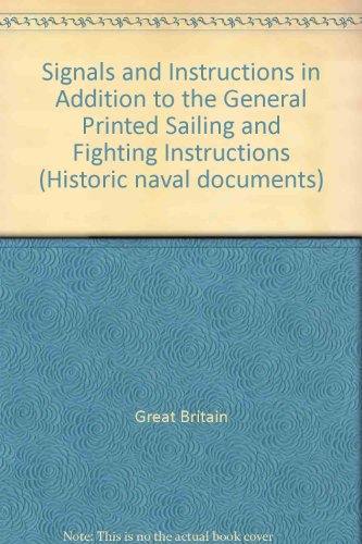 9781870341004: Signals and Instructions in Addition to the General Printed Sailing and Fighting Instructions (Historic Naval Documents)
