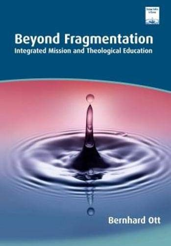 9781870345149: Beyond Fragmentation: Integrating Mission and Theological Education