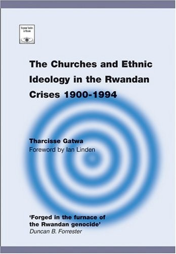The Churches and Ethnic Ideology in the Rwandan Crises 1900-1994 (Regnum Studies in Mission): Gatwa...
