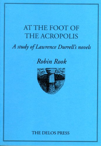 9781870380188: At The Foot Of The Acropolis: A Study Of Lawrence Durrell's Novels